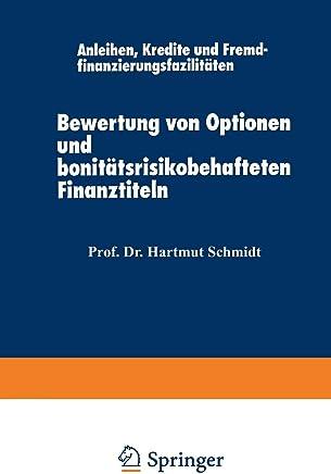 Bewertung von Optionen und Bonit�tsrisikobehafteten Finanztiteln: Anleihen, Kredite und Fremdfinanzierungsfazilit�ten (Schriftenreihe des Instituts ... der Universit�t Hamburg, Band 1) : B�cher