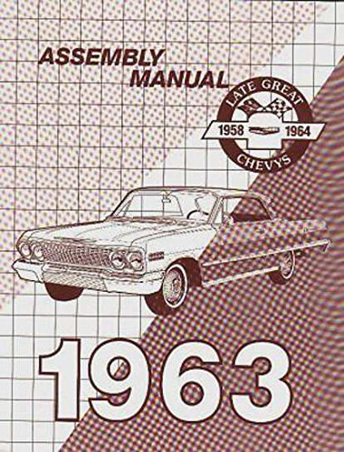 FULLY ILLUSTRATED 1963 CHEVROLET FACTORY ASSEMBLY INSTRUCTION MANUAL Includes: Biscayne, Bel Air, Impala, SS, and wagons. CHEVY 63