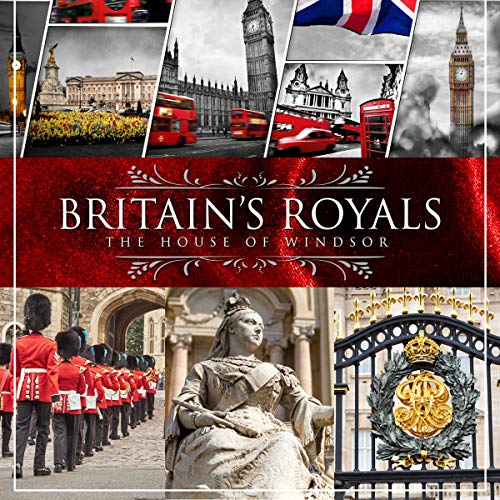 Couverture de Britain's Royals: The House of Windsor