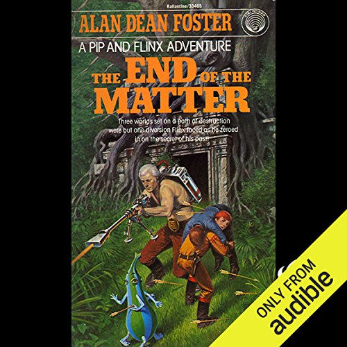 The End of the Matter     A Pip & Flinx Adventure              By:                                                                                                                                 Alan Dean Foster                               Narrated by:                                                                                                                                 Stefan Rudnicki                      Length: 7 hrs and 55 mins     366 ratings     Overall 4.4