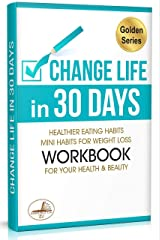 Change Life in 30 Days: Healthier Eating Habits. Mini Habits for Weight Loss & Workbook for Your Health and Beauty (Golden series) (English Edition) eBook Kindle