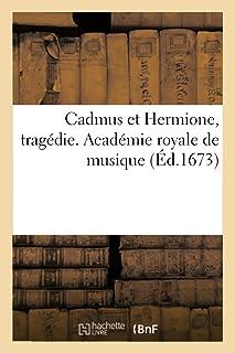 Cadmus et Hermione, tragédie. Académie royale de musique