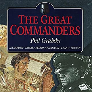 The Great Commanders     Alexander the Great, Julius Caesar, Horatio Nelson, Napoleon Bonaparte, Ulysses S. Grant, Georgi Zhukov              By:                                                                                                                                 Phil Grabsky                               Narrated by:                                                                                                                                 Phil Grabsky                      Length: 5 hrs and 50 mins     14 ratings     Overall 3.6