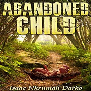 Abandoned Child                   By:                                                                                                                                 Isaac Nkrumah Darko                               Narrated by:                                                                                                                                 Zion Recording                      Length: 2 hrs and 48 mins     12 ratings     Overall 5.0