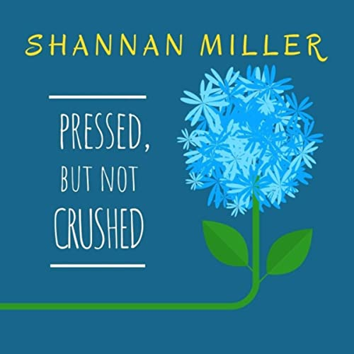 Shannan Miller - Pressed, But Not Crushed 2019