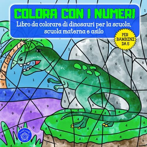 Colora con i numeri per bambini da 5 anni: Libro di dinosauri da colorare per asilo, scuola materna e inizio della scuola & motivi extra: animali mandala per bambini