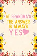 At grandma's the answer is always yes: Notebook to Write in for Mother's Day, mothers day gifts for grandma, grandma journ...