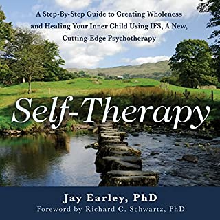 Self-Therapy: A Step-By-Step Guide to Creating Wholeness and Healing Your Inner Child Using IFS, A New, Cutting-Edge Psychotherapy, 2nd Edition cover art