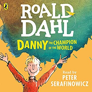Danny the Champion of the World                   By:                                                                                                                                 Roald Dahl                               Narrated by:                                                                                                                                 Peter Serafinowicz                      Length: 4 hrs and 27 mins     91 ratings     Overall 4.9
