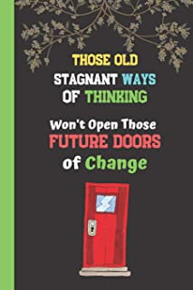 Those Old Stagnant Ways of Thinking Won't Open Those Future Doors of Change: Motivation Quote Notebook for Women - Lined Notebook (120 pages)
