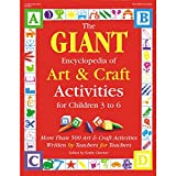 The GIANT Encyclopedia of Art & Craft Activities for Children 3 to 6: More than 500 Art & ...