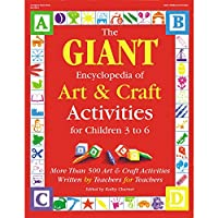 The Giant Encyclopedia of Art and Craft Activities: For Children 3 to 6 : More Than 500 Art and Craft Activities Written by Teachers for Teachers
