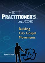 The Practitioner's Guide: Building City Gospel Movements