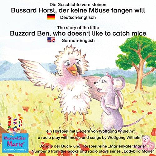 Die Geschichte vom kleinen Bussard Horst, der keine Mäuse fangen will. Deutsch-Englisch: The story of the little Buzzard Ben, who doesn't like to catch mice. German-English