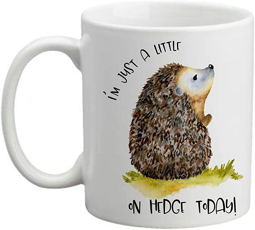 I M Just A Little On HEDGE Today By InkPonyArt Cute Hedgehog On An 11 Ounce Sublimated Ceramic Coffee Mug