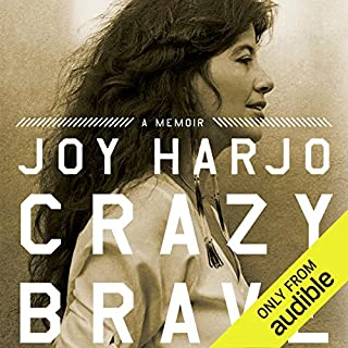 Crazy Brave     A Memoir              By:                                                                                                                                 Joy Harjo                               Narrated by:                                                                                                                                 Joy Harjo                      Length: 4 hrs and 6 mins     132 ratings     Overall 4.6