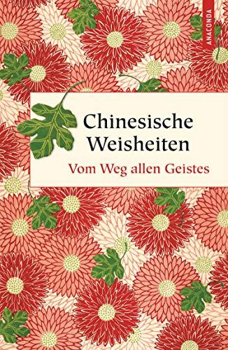 Chinesische Weisheiten - Vom Weg allen Geistes (Geschenkbuch Weisheit, Band 37)