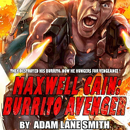 Maxwell Cain: Burrito Avenger                   By:                                                                                                                                 Adam Smith                               Narrated by:                                                                                                                                 J. D. Ledford                      Length: 6 hrs and 33 mins     Not rated yet     Overall 0.0