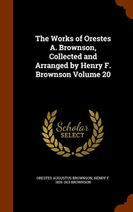 The Works of Orestes A. Brownson, Collected and Arranged by Henry F. Brownson Volume 20