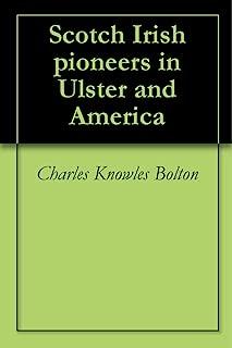 Scotch Irish pioneers in Ulster and America