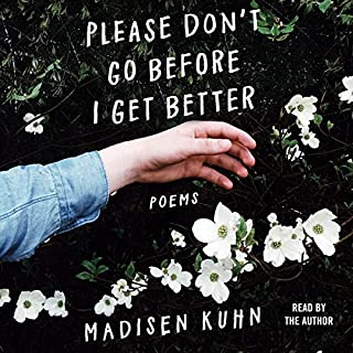 Please Don't Go Before I Get Better                   By:                                                                                                                                 Madisen Kuhn                               Narrated by:                                                                                                                                 Madisen Kuhn                      Length: 1 hr and 48 mins     15 ratings     Overall 5.0