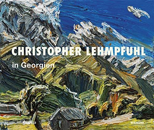 Christopher Lehmpfuhl in Georgien: Katalog zur Ausstellung in der Galerie Kornfeld Berlin 2018: In Georgia
