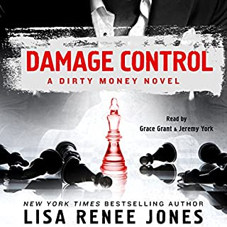 Damage Control     A Dirty Money Novel              By:                                                                                                                                 Lisa Renee Jones                               Narrated by:                                                                                                                                 Grace Grant,                                                                                        Jeremy York                      Length: 9 hrs and 36 mins     198 ratings     Overall 4.6