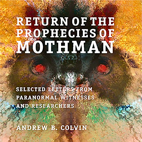 Return of the Prophecies of Mothman                   By:                                                                                                                                 Andrew Colvin                               Narrated by:                                                                                                                                 Nicholas Barker                      Length: 6 hrs and 38 mins     4 ratings     Overall 3.8