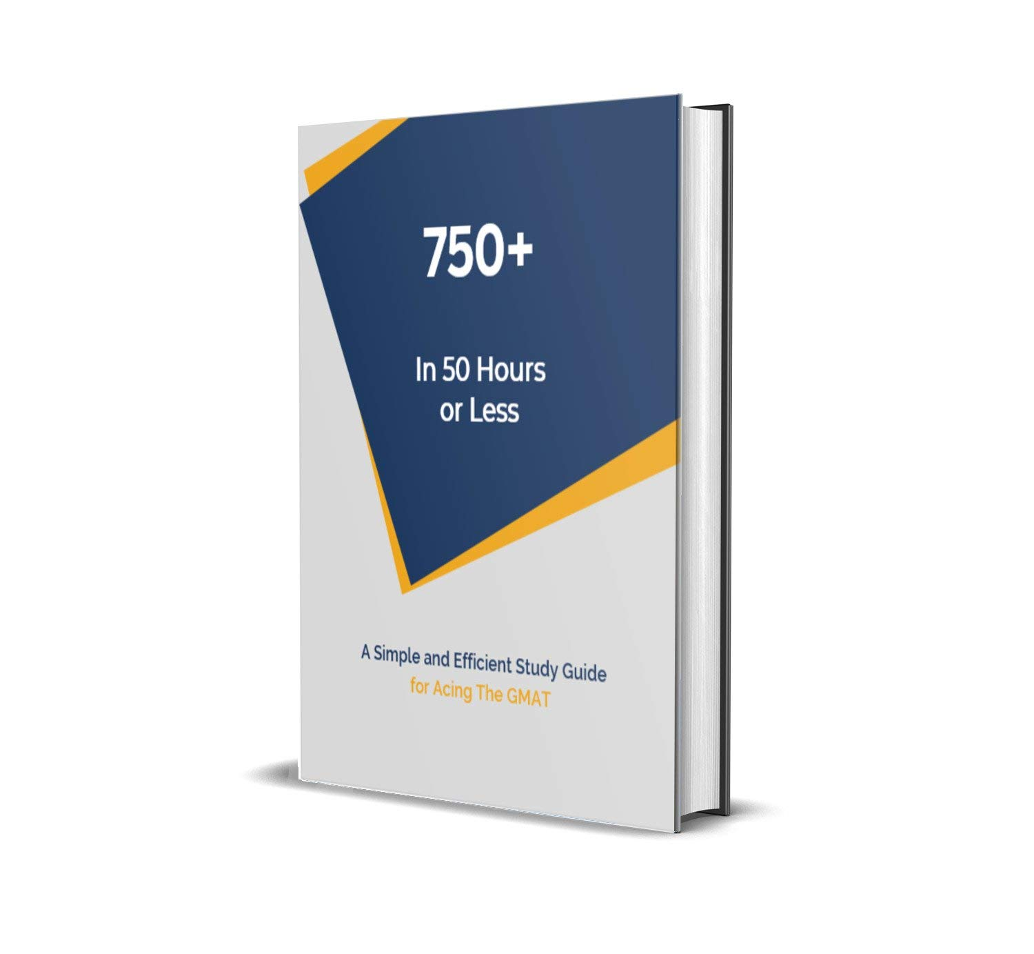 750+ In 50 Hours or Less: Self-Study Guide For Acing The GMAT