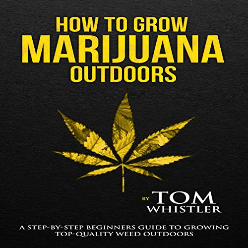 How to Grow Marijuana Outdoors     A Step-by-Step Beginner's Guide to Growing Top-Quality Weed Outdoors              By:                                                                                                                                 Tom Whistler                               Narrated by:                                                                                                                                 John Tyndall                      Length: 1 hr and 37 mins     12 ratings     Overall 4.2