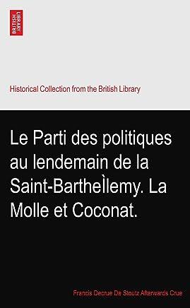 Le Parti des politiques au lendemain de la Saint-BartheÌlemy. La Molle et Coconat.