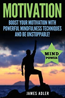 Motivation: Boost Your Motivation with Powerful Mindfulness Techniques and Be Unstoppable (1)