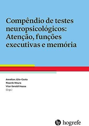 Compêndio de Testes Neuropsicológicos. Atenção, Funções Executivas e Memória