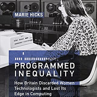 Programmed Inequality: How Britain Discarded Women Technologists and Lost Its Edge in Computing audiobook cover art