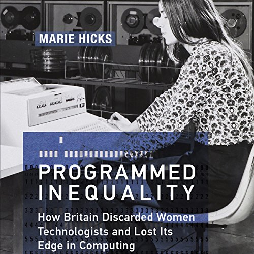 Programmed Inequality: How Britain Discarded Women Technologists and Lost Its Edge in Computing cover art
