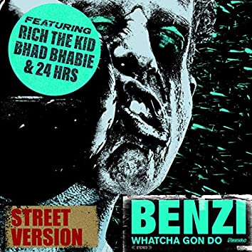 Whatcha Gon Do (feat. Bhad Bhabie, Rich The Kid & 24hrs) [Street Version]