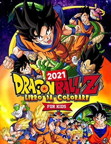 Dragon Ball Z Libro Da Colorare: Dragon Ball I Migliori 2021 Per Bambini Con Immagini Non Ufficiali Di Alta Qualità
