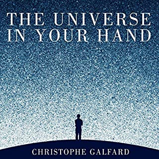 The Universe in Your Hand     A Journey Through Space, Time and Beyond              De :                                                                                                                                 Christophe Galfard                               Lu par :                                                                                                                                 Leighton Pugh                      Durée : 11 h et 41 min     Pas de notations     Global 0,0