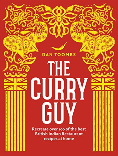 Toombs, D: Curry Guy: Recreate over 100 of the best British Indian Restaurant recipes at home