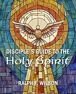 Disciple's Guide to the Holy Spirit (JesusWalk Bible Study Series) by [Ralph F. Wilson]