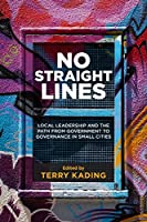 No Straight Lines: Local Leadership and the Path from Government to Governance in Small Cities (Small Cities Sustainability Studies in Community and Cultural Engagement)