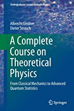 A Complete Course on Theoretical Physics: From Classical Mechanics to Advanced Quantum Statistics (Undergraduate Lecture Notes in Physics)