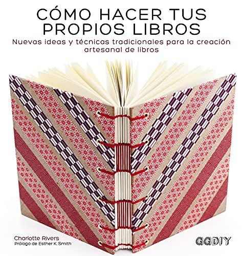 Cómo hacer tus propios libros: Nuevas ideas y técnicas tradicionales para la...