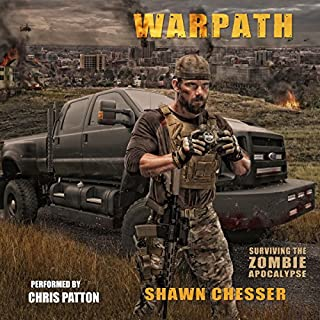 Warpath     Surviving the Zombie Apocalypse, Book 7              Written by:                                                                                                                                 Shawn Chesser                               Narrated by:                                                                                                                                 Chris Patton                      Length: 15 hrs and 24 mins     2 ratings     Overall 5.0
