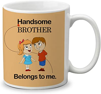 Do Yaar Handsome Brother Belongs to me Best Gift for Sister for Raksha bandhan and Birthday Gift Ceramic Coffee Mug