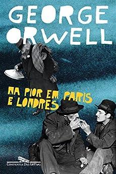 Na pior em Paris e Londres por [George Orwell, Pedro Maia Soares]