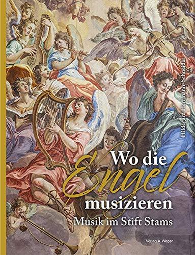 Wo die Engel musizieren: Musik im Stift Stams