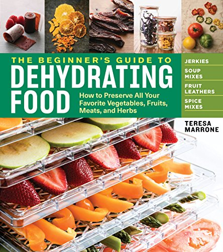 Lowest Price! The Beginner's Guide to Dehydrating Food, 2nd Edition: How to Preserve All Your Favori...