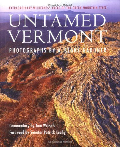 Untamed Vermont: Extraordinary Wilderness Areas of the Green Mountain State