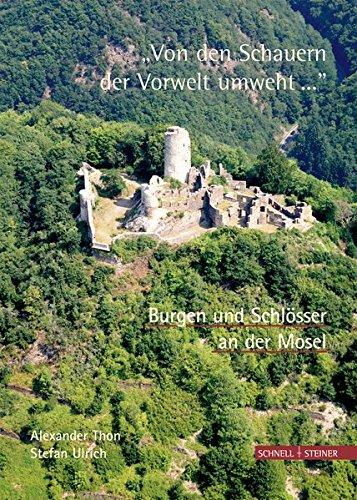 """""""Von den Schauern der Vorwelt umweht... """". Burgen und Schlösser an der Mosel"""